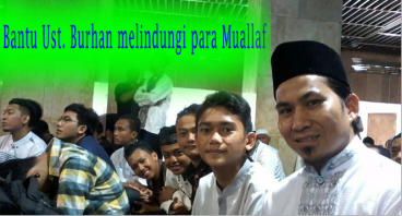 Bantu Ust. Burhan melindungi para Muallaf