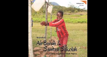 Air Bersih & Sanitasi Sekolah untuk anak Papua