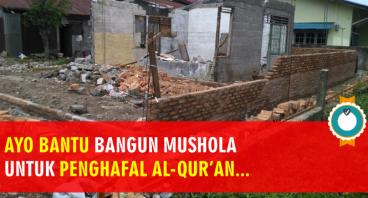 Bangun Mushola Untuk Penghafal Al-Qur'an