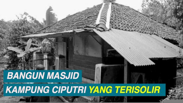 Bangun Masjid Kampung Ciputri yang Terisolir