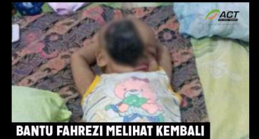 Bantu Fahrezi untuk Melihat Kembali #RelawanACT