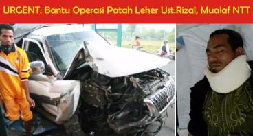 Bantu Operasi Patah Leher Ust.Rizal, Muallaf NTT