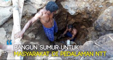 BANGUN SUMUR UNTUK MASYARAKAT DI PEDALAMAN NTT