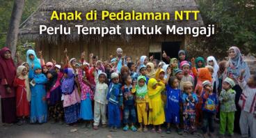 ANAK DI PEDALAMAN NTT PERLU TEMPAT UNTUK MENGAJI