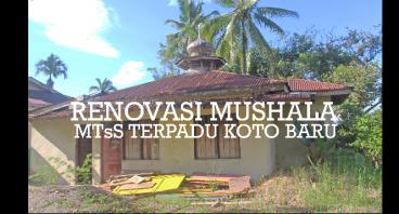 Renovasi Mushala Sekolah MTsS Terpadu Koto Baru