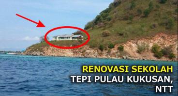 RENOVASI SEKOLAH TEPI PULAU KUKUSAN, NTT