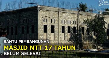 BANTU BANGUN MASJID NTT 17 TAHUN BELUM SELESAI