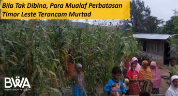 Mualaf Perbatasan Timor Leste Terancam Murtad!