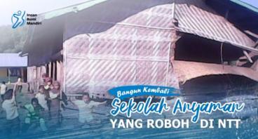 BANGUN KEMBALI SEKOLAH ANYAMAN YANG ROBOH DI NTT