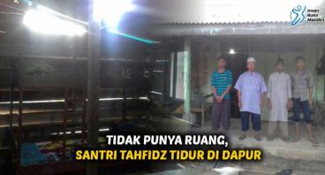 TIDAK PUNYA RUANG, SANTRI TAHFIDZ TIDUR DI DAPUR