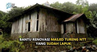 BANTU RENOVASI MASJID TURENG NTT YANG SUDAH LAPUK