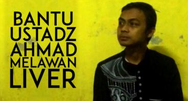 Bantu Ustadz Ahmad Melawan Liver