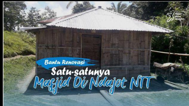 BANTU RENOVASI SATU-SATUNYA MASJID DI NDAJOT NTT