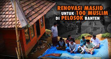 Renovasi Masjid Ratusan Muslim Pelosok Banten