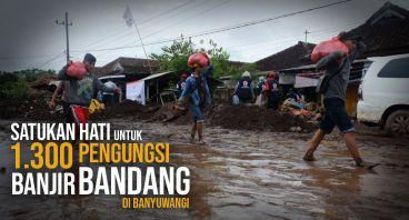 DARURAT, Bantu Pengungsi Banjir Bandang Banyuwangi