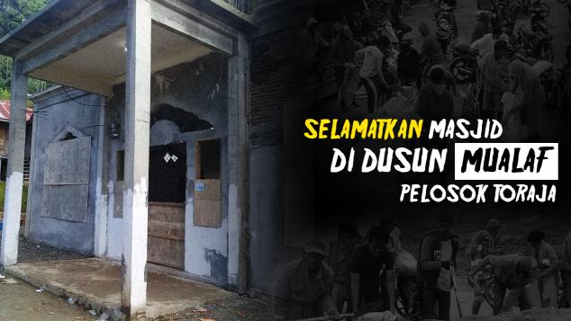 Selamatkan Masjid di Kampung Mualaf Pelosok Toraja