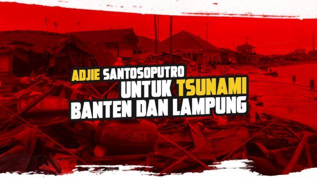 Adjie Santoso untuk Tsunami Banten dan Lampung