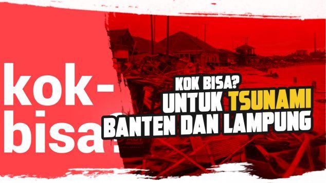 Kok Bisa Untuk Tsunami Banten dan Lampung