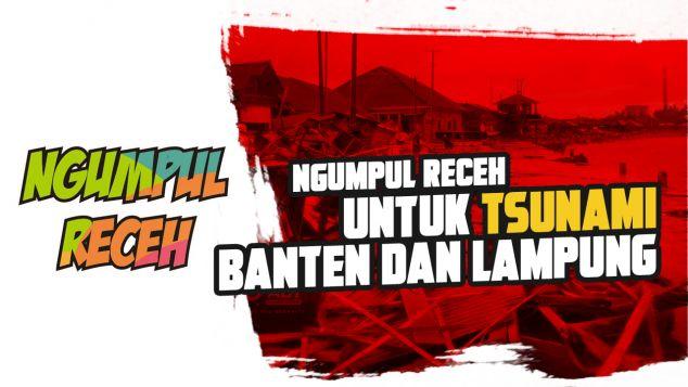 Ngumpul Receh Untuk Tsunami Banten dan Lampung